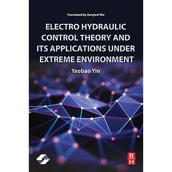 Electro Hydraulic Control Theory and Its Applications Under Extreme Environment by Yin & Yaobao