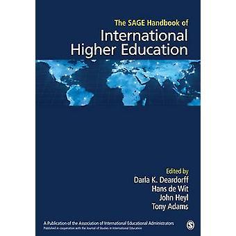 The SAGE Handbook of International Higher Education by Edited by Darla K Deardorff & Edited by Hans De Wit & Edited by John D Heyl & Edited by Tony Adams