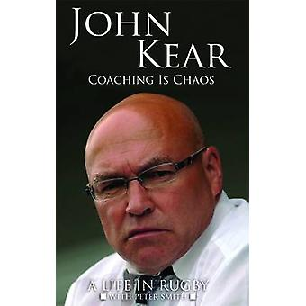 Coaching is Chaos by John Kear & Peter Smith & Foreword by Andy Farrell