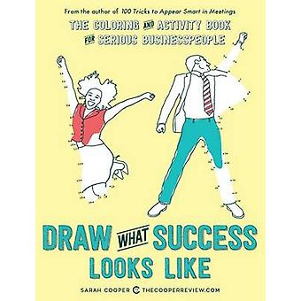 Draw What Success Looks Like - The Coloring and Activity Book for Seri