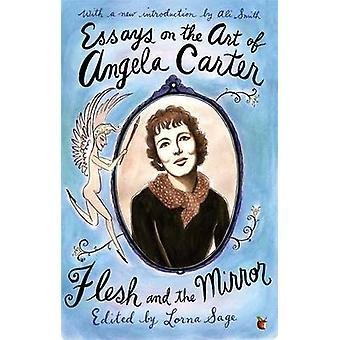 Essays on the Art of Angela Carter - Flesh and the Mirror by Lorna Sag