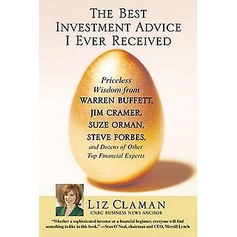 The Best Investment Advice I Ever Received Priceless Wisdom von Warren Buffett Jim Cramer Suze Orman Steve Forbes und Dozens of Other Top Financial Experts von Claman & Liz