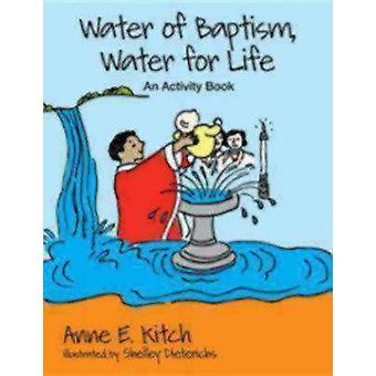 Water of Baptism Water for Life An Activity Book by Kitch & Anne E.