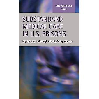 Substandard Medical Care in U.S. Prisons Improvement through Civil Liability Actions by Tsai & Lily ChiFang