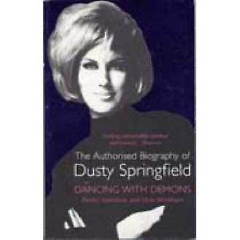 Dancing with Demons - The Authorised Biography of Dusty Springfield by