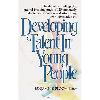 Developing Talent in Young People by Bloom & Benjamin S.