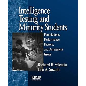 Intelligence Testing and Minority Students Foundations Performance Factors and Assessment Issues by Valencia & Richard R.