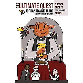 Ultimate Quest A Geeks Guide to the Episcopal Church by Ware & Jordan Haynie