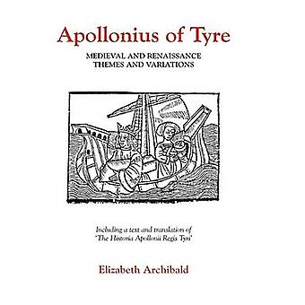 Apollonius of Tyre Medieval and Renaissance Themes and Variations by Archibald & Elizabeth