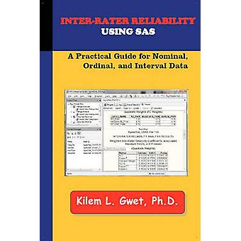 InterRater Reliability Using SAS A Practical Guide for Nominal Ordinal and Interval Data by Gwet & Kilem Li
