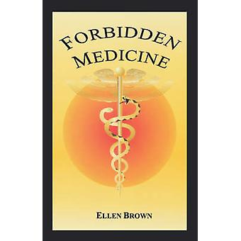 Forbidden Medicine by Brown & Ellen Hodgson