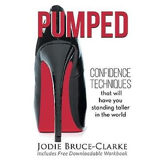Pumped Confidence Techniques That Will Have You Standing Taller In The World by BruceClarke & Jodie A