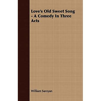Loves Old Sweet Song  A Comedy in Three Acts by Saroyan & William