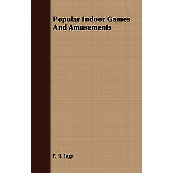 Popular Indoor Games And Amusements by Ings & F. R.