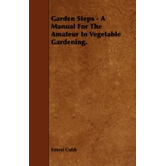 Garden Steps  A Manual for the Amateur in Vegetable Gardening. by Cobb & Ernest