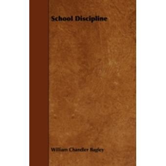 School Discipline by Bagley & William Chandler