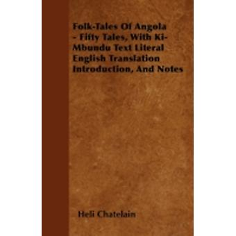 FolkTales of Angola  Fifty Tales with KiMbundu Text Literal English Translation Introduction and Notes by Chatelain & Heli
