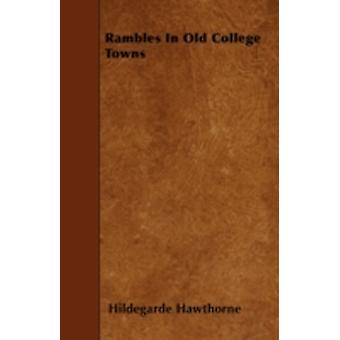 Rambles In Old College Towns by Hawthorne & Hildegarde