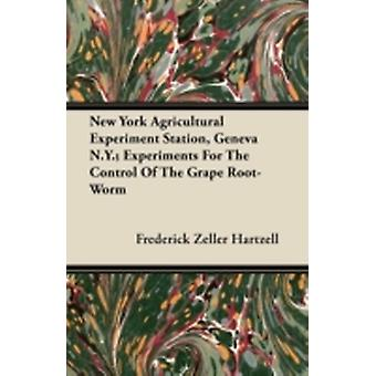 New York Agricultural Experiment Station Geneva N.Y. Experiments for the Control of the Grape RootWorm by Hartzell & Frederick Zeller