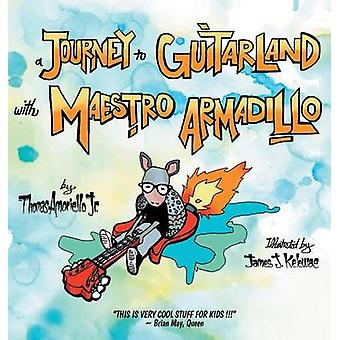A Journey to Guitarland with Maestro Armadillo by Amoriello & Jr. Thomas