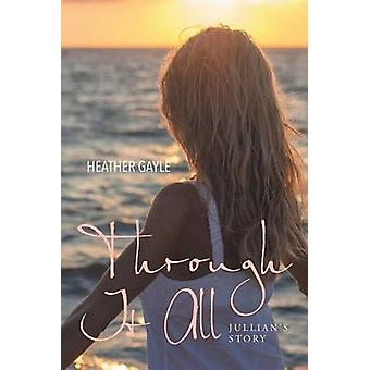 Through It All Jullians Story by Gayle & Heather