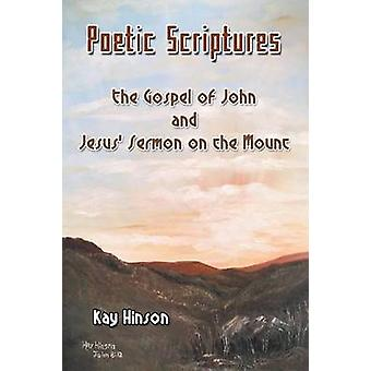 Poetic Scriptures The Gospel of John and Jesus Sermon on the Mount by Hinson & Kay