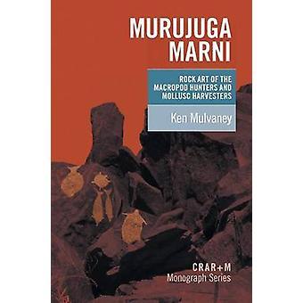 Murujuga Marni the rock art of the macropod hunters and the mollusc harvesters by Mulvaney &  Ken