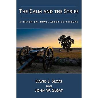 The Calm and the Strife A Historical Novel about Gettysburg by Sloat & David J.