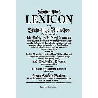 Musicalisches Lexicon ober Musicalische Bibliothec Faksimile 1732  Musikalisches Lexikon oder Musikalische Bibliotek. by Walther Walthern & Johann Gottfried