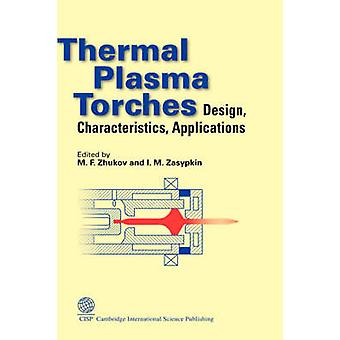 Thermal Plasma Torches Design Characteristics Applications by Zhukov & M & F