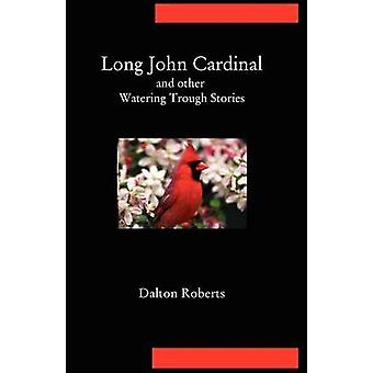 Long John Cardinal and Other Watering Trough Stories by Roberts & Dalton