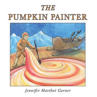 The Pumpkin Painter by Garner & Jennifer Matthai