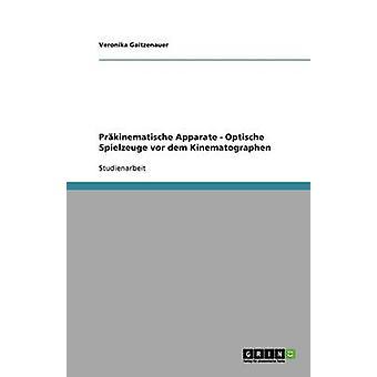 Prkinematische Apparate    Optische Spielzeuge vor dem Kinematographen by Gaitzenauer & Veronika