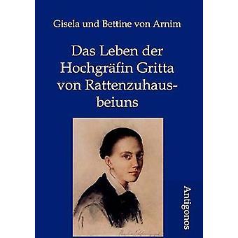 Das Leben der Hochgrfin Gritta von Rattenzuhausbeiuns by von Arnim & Gisela