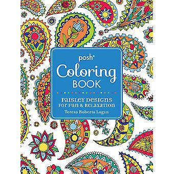 Posh Adult Coloring Book - Paisley Designs for Fun & Relaxation by The
