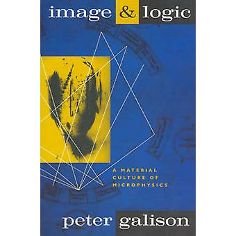 Image and Logic - Material Culture of Microphysics by Peter Galison -