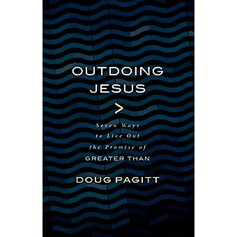 """Outdoing Jesus - Seven Ways to Live Out the Promise of """"greater T"""