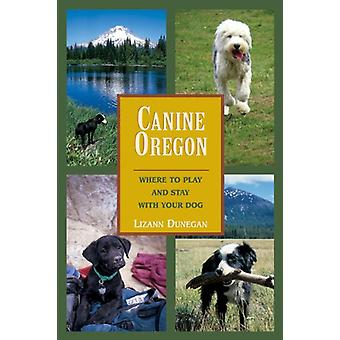 Canine Oregon - Where to Play and Stay with Your Dog by Lizann Dunegan
