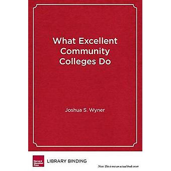 What Excellent Community Colleges Do - Preparing All Students for Succ