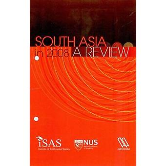 South Asia in 2008 - A Review by Hernaikh Singh - Tridivesh Singh Main