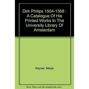 Dirk Philips (1504-1568) - A Catalogue of His Printed Works in the Uni