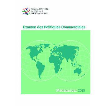 Examen Des Politiques Commerciales 2015 - Madagascar by World Trade Or