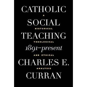 Catholic Social Teaching - 1891-Present - A Historical - Theological -