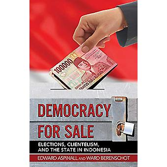 Democracy for Sale - Elections - Clientelism - and the State in Indone