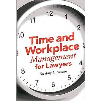 Time and Workplace Management for Lawyers by Amy Jarmon - 97816143890
