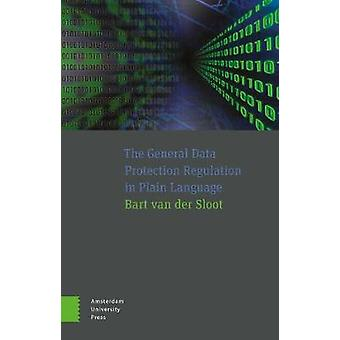 The General Data Protection Regulation in Plain Language by Bart Sloo