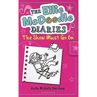 The Ellie McDoodle Diaries - The Show Must Go on by Ruth McNally Barsh