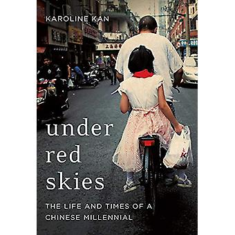 Under Red Skies - The Life and Times of a Chinese Millennial by Karoli