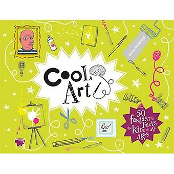 Cool Art  50 fantastic facts for kids of all ages by Simon Armstrong