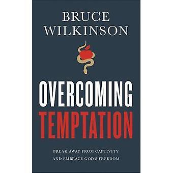 Overcoming Temptation - Break Away from Captivity and Embrace God's Fr
